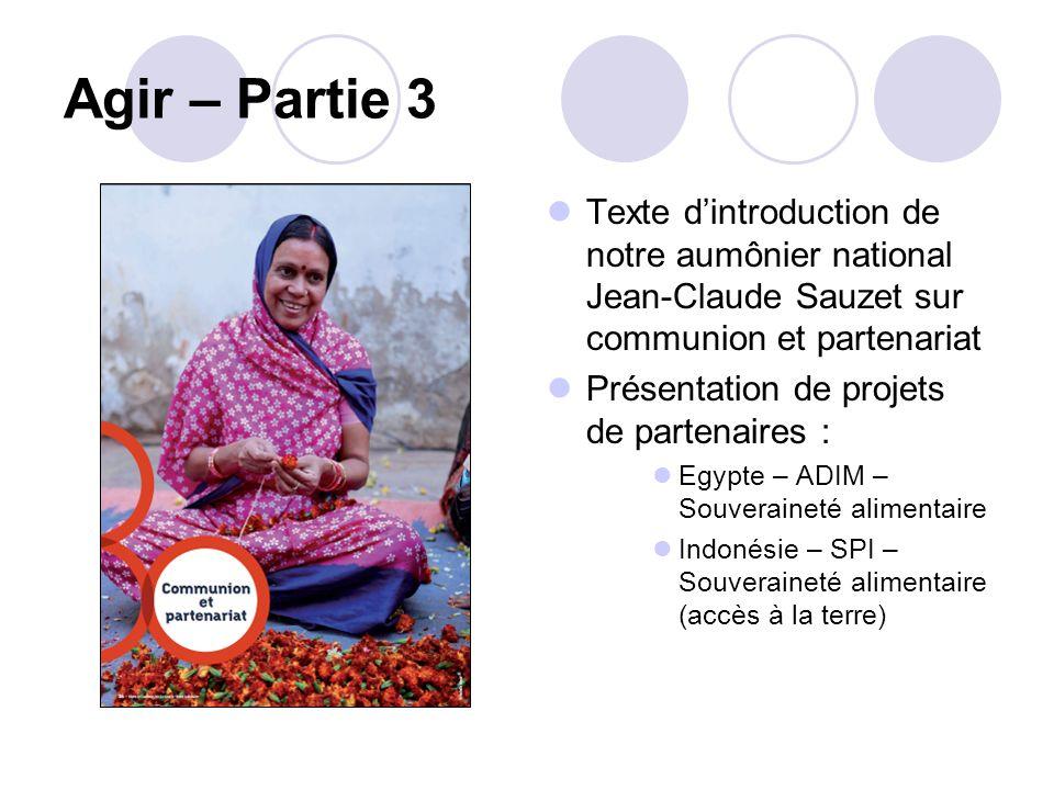 Agir – Partie 3 Texte dintroduction de notre aumônier national Jean-Claude Sauzet sur communion et partenariat Présentation de projets de partenaires