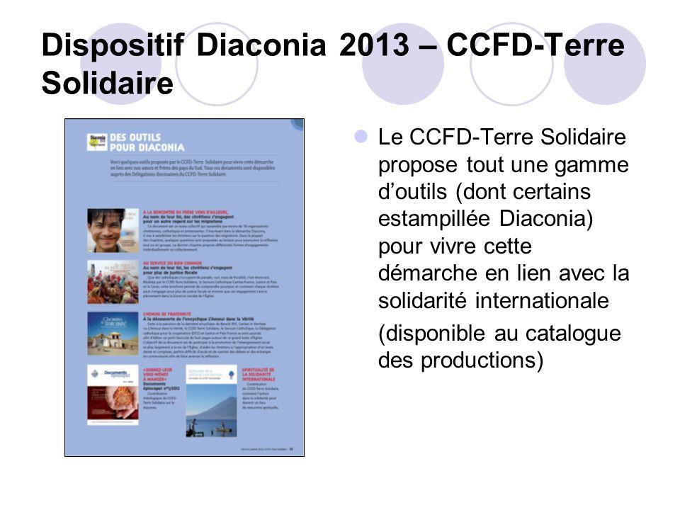 Dispositif Diaconia 2013 – CCFD-Terre Solidaire Le CCFD-Terre Solidaire propose tout une gamme doutils (dont certains estampillée Diaconia) pour vivre