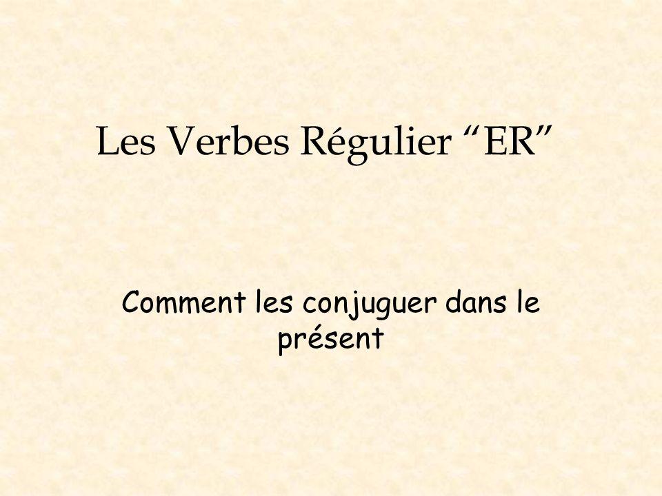 Les Verbes Régulier ER Comment les conjuguer dans le présent