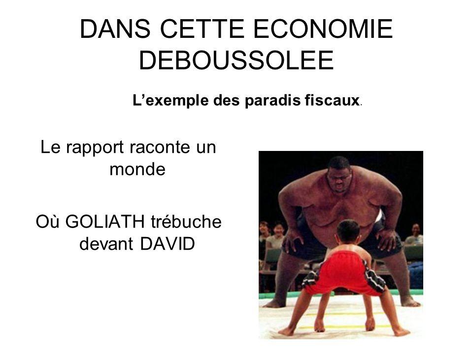 DANS CETTE ECONOMIE DEBOUSSOLEE Le rapport raconte un monde Où GOLIATH trébuche devant DAVID Lexemple des paradis fiscaux.