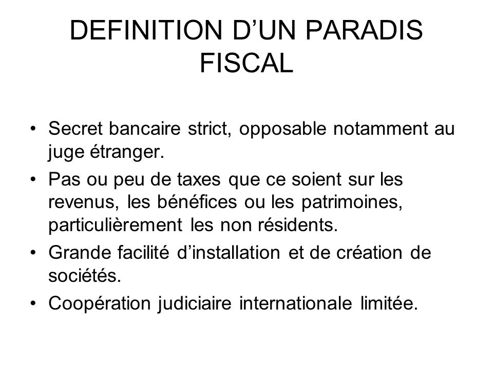 DEFINITION DUN PARADIS FISCAL Secret bancaire strict, opposable notamment au juge étranger.