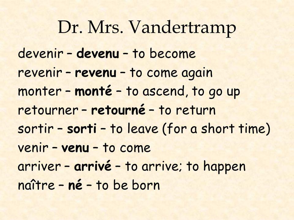 Dr. Mrs. Vandertramp devenir – devenu – to become revenir – revenu – to come again monter – monté – to ascend, to go up retourner – retourné – to retu