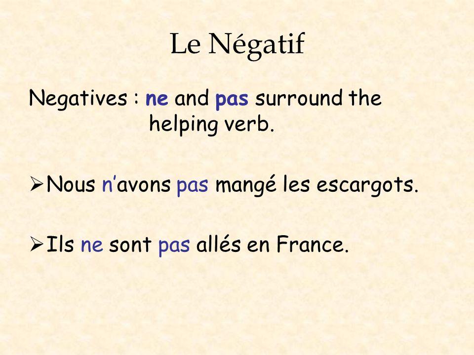 Le Négatif Negatives : ne and pas surround the helping verb. Nous navons pas mangé les escargots. Ils ne sont pas allés en France.