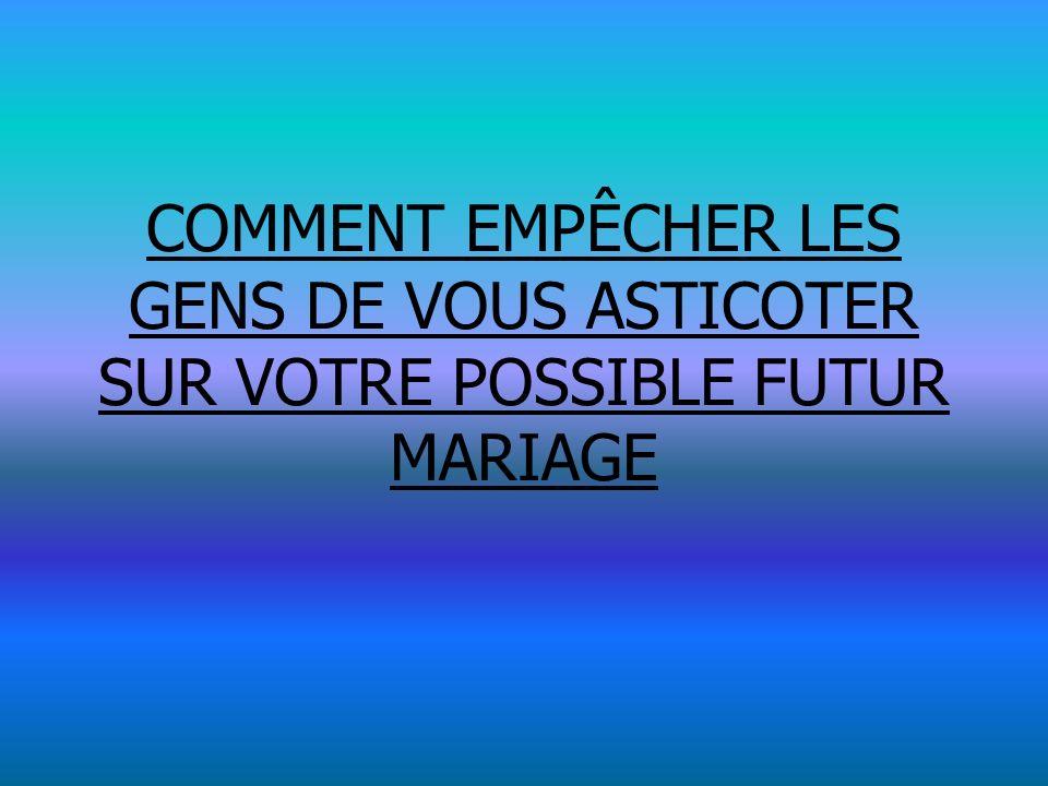 COMMENT EMPÊCHER LES GENS DE VOUS ASTICOTER SUR VOTRE POSSIBLE FUTUR MARIAGE
