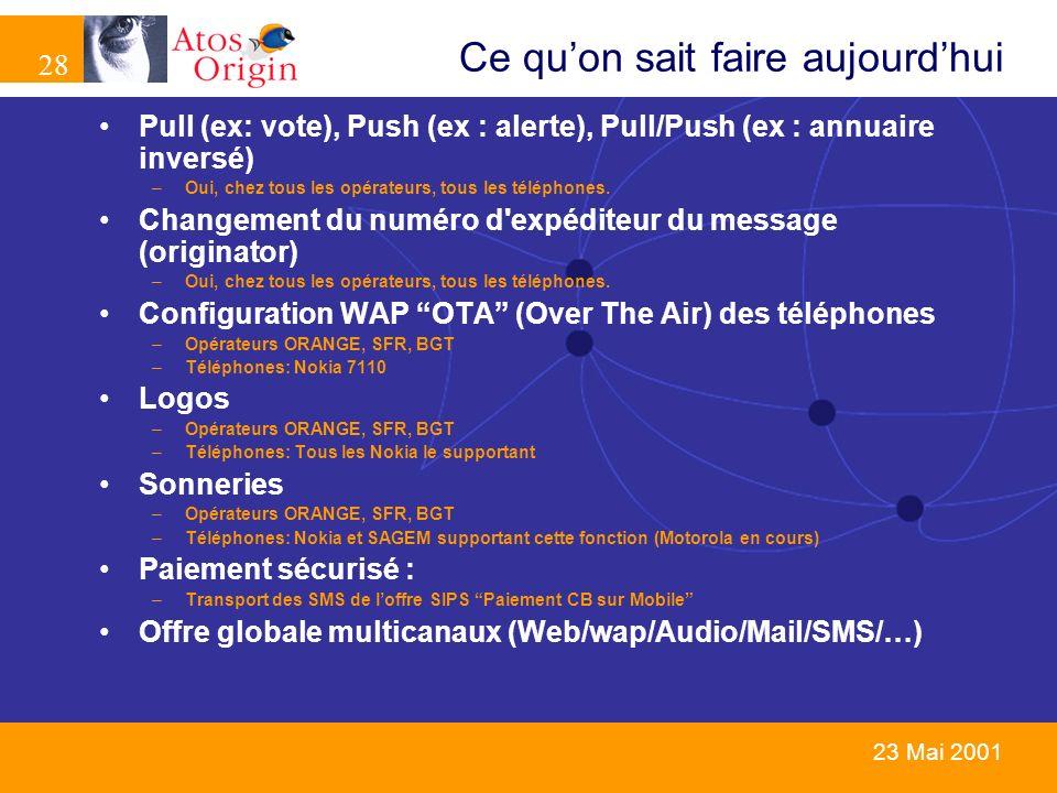 28 23 Mai 2001 Ce quon sait faire aujourdhui Pull (ex: vote), Push (ex : alerte), Pull/Push (ex : annuaire inversé) –Oui, chez tous les opérateurs, to