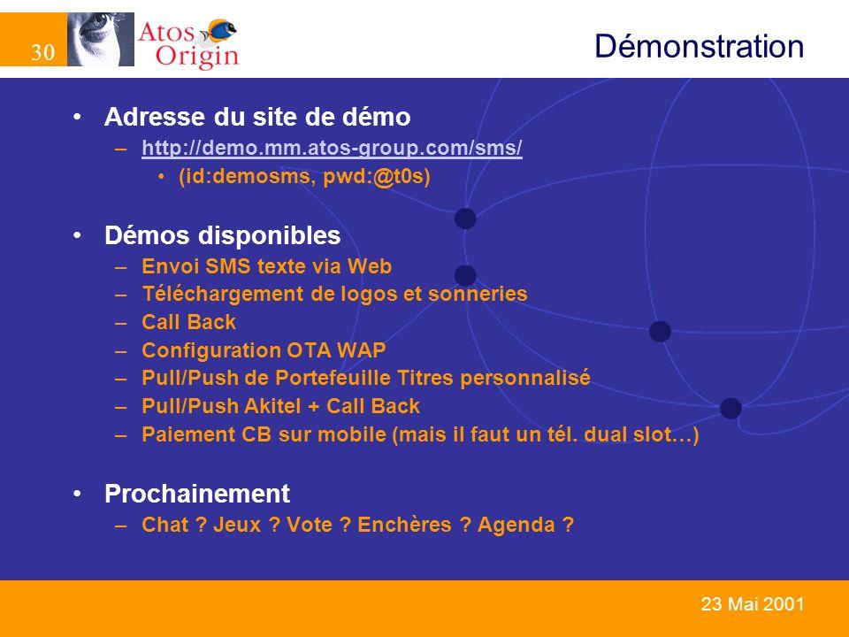 30 23 Mai 2001 Adresse du site de démo –http://demo.mm.atos-group.com/sms/http://demo.mm.atos-group.com/sms/ (id:demosms, pwd:@t0s) Démos disponibles
