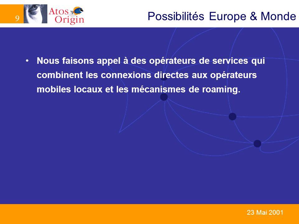 9 9 23 Mai 2001 Possibilités Europe & Monde Nous faisons appel à des opérateurs de services qui combinent les connexions directes aux opérateurs mobil