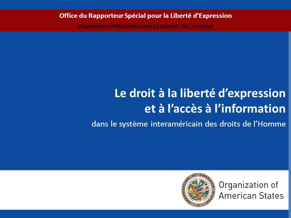 Le droit à la liberté dexpression et à laccès à linformation dans le système interaméricain des droits de lHomme Office du Rapporteur Spécial pour la Liberté dExpression COMISSION INTERAMERICAINE DES DROITS DE LHOMME