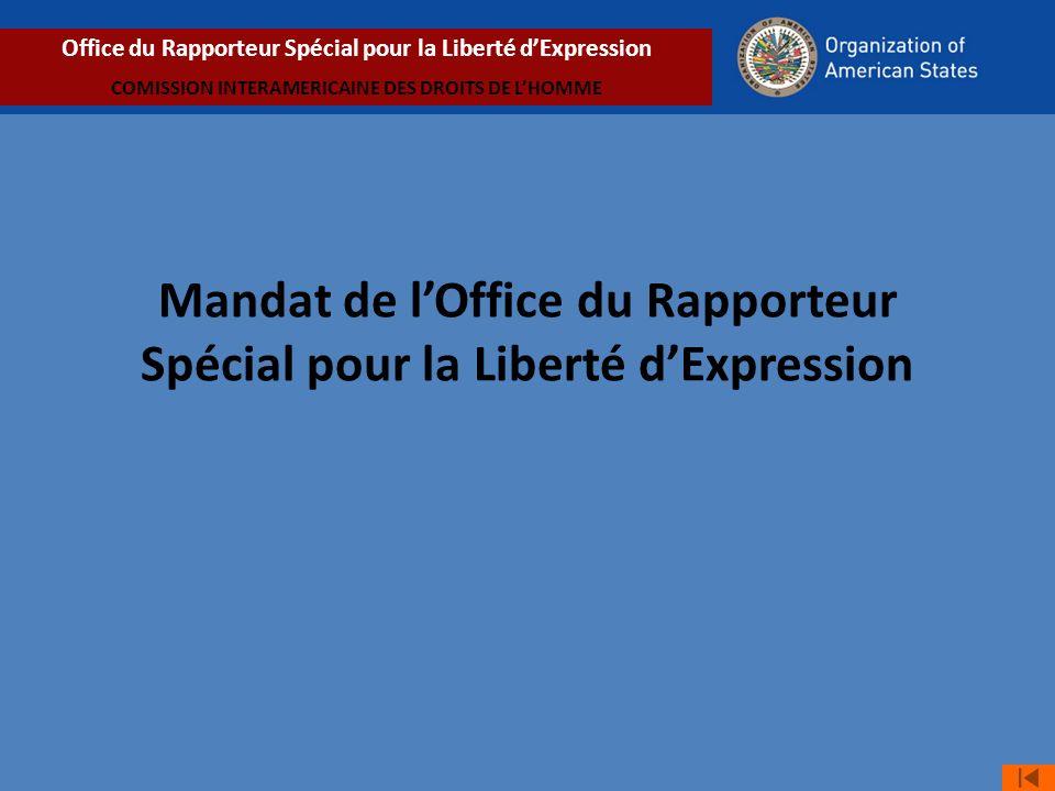 Mandat de lOffice du Rapporteur Spécial pour la Liberté dExpression Office du Rapporteur Spécial pour la Liberté dExpression COMISSION INTERAMERICAINE DES DROITS DE LHOMME