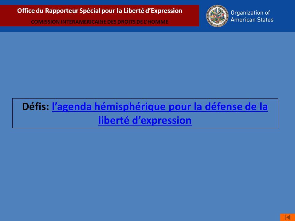 Défis: lagenda hémisphérique pour la défense de la liberté dexpressionlagenda hémisphérique pour la défense de la liberté dexpression Office du Rapporteur Spécial pour la Liberté dExpression COMISSION INTERAMERICAINE DES DROITS DE LHOMME