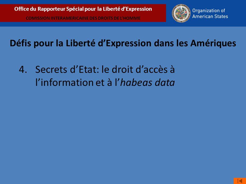 4. Secrets dEtat: le droit daccès à linformation et à lhabeas data Office du Rapporteur Spécial pour la Liberté dExpression COMISSION INTERAMERICAINE