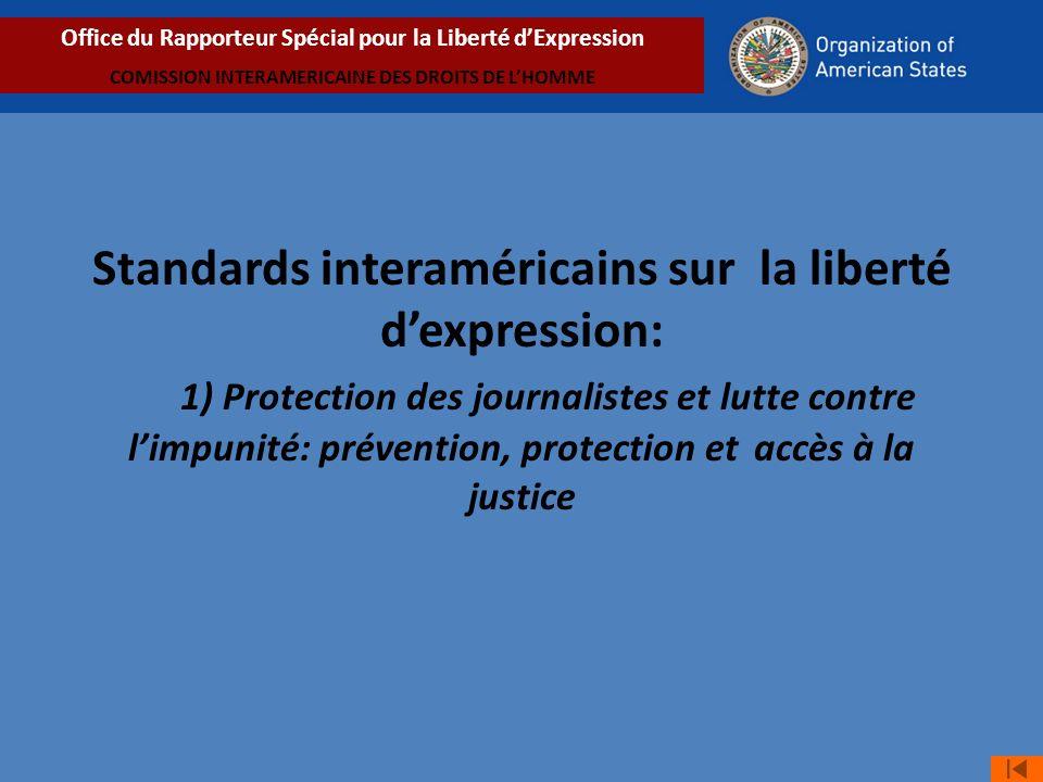 Standards interaméricains sur la liberté dexpression: 1) Protection des journalistes et lutte contre limpunité: prévention, protection et accès à la justice Office du Rapporteur Spécial pour la Liberté dExpression COMISSION INTERAMERICAINE DES DROITS DE LHOMME