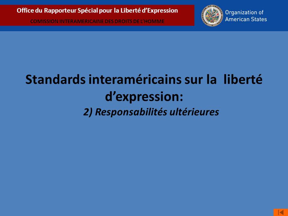 Standards interaméricains sur la liberté dexpression: 2) Responsabilités ultérieures Office du Rapporteur Spécial pour la Liberté dExpression COMISSION INTERAMERICAINE DES DROITS DE LHOMME