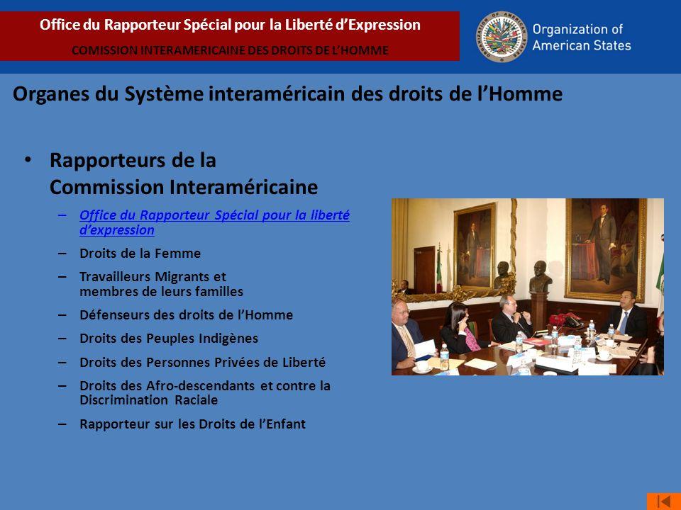 Rapporteurs de la Commission Interaméricaine – Office du Rapporteur Spécial pour la liberté dexpression – Droits de la Femme – Travailleurs Migrants et membres de leurs familles – Défenseurs des droits de lHomme – Droits des Peuples Indigènes – Droits des Personnes Privées de Liberté – Droits des Afro-descendants et contre la Discrimination Raciale – Rapporteur sur les Droits de lEnfant Office du Rapporteur Spécial pour la Liberté dExpression COMISSION INTERAMERICAINE DES DROITS DE LHOMME Organes du Système interaméricain des droits de lHomme