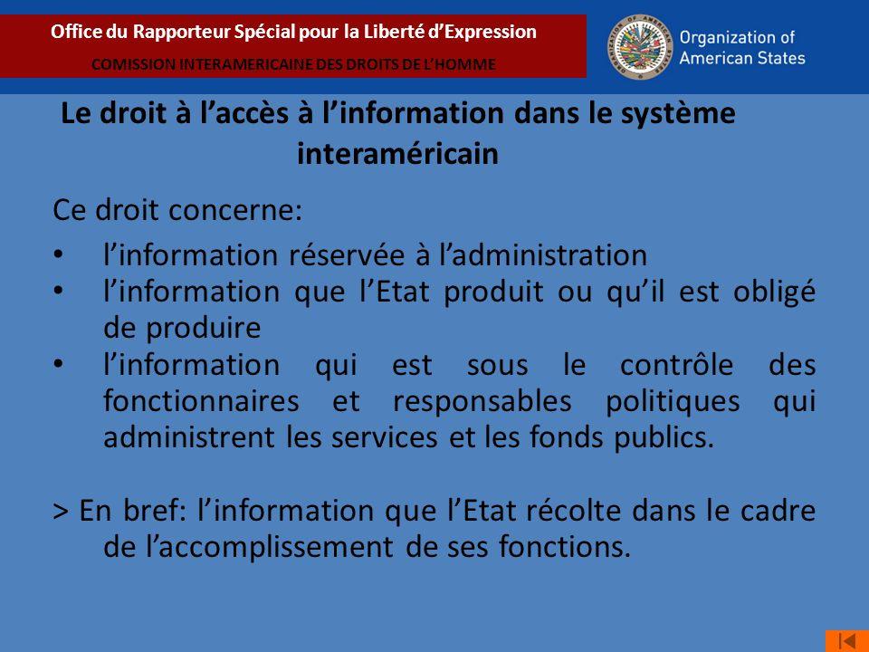 Ce droit concerne: linformation réservée à ladministration linformation que lEtat produit ou quil est obligé de produire linformation qui est sous le contrôle des fonctionnaires et responsables politiques qui administrent les services et les fonds publics.