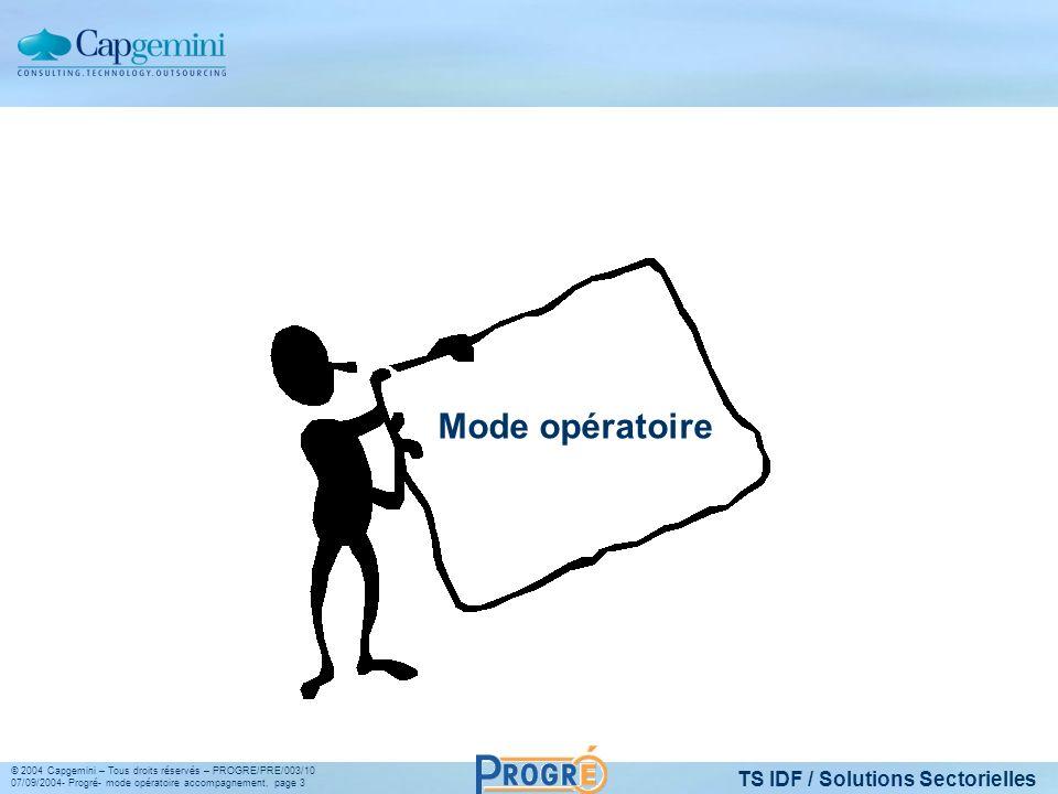 TS IDF / Solutions Sectorielles © 2004 Capgemini – Tous droits réservés – PROGRE/PRE/003/10 07/09/2004- Progré- mode opératoire accompagnement, page 3 Mode opératoire