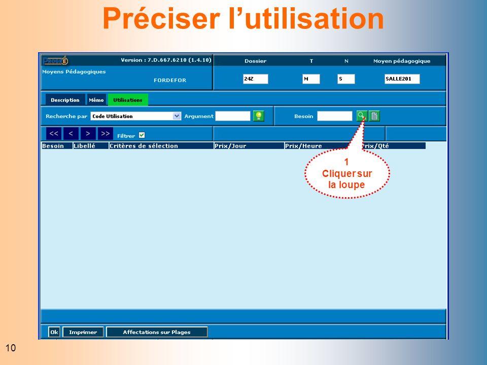 10 1 Cliquer sur la loupe Préciser lutilisation