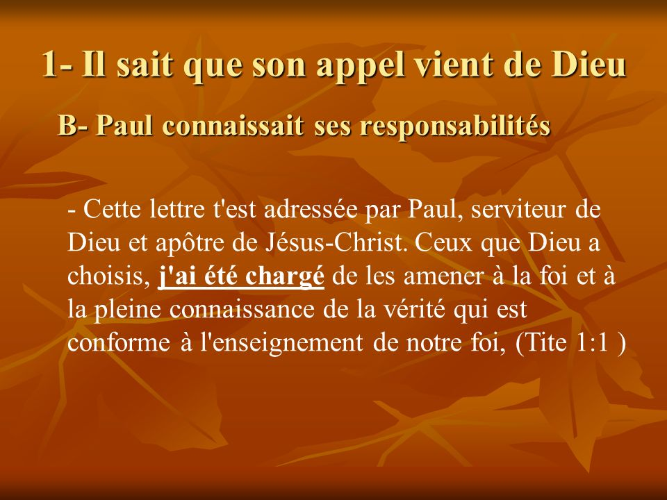 1- Il sait que son appel vient de Dieu B- Paul connaissait ses responsabilités - Cette lettre t'est adressée par Paul, serviteur de Dieu et apôtre de