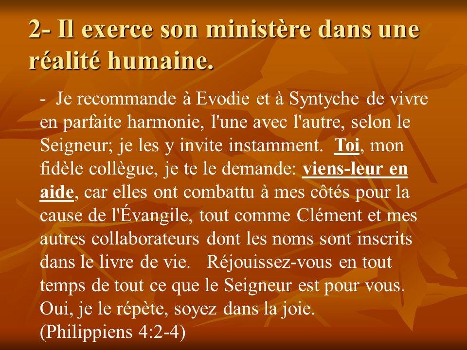 2- Il exerce son ministère dans une réalité humaine. - Je recommande à Evodie et à Syntyche de vivre en parfaite harmonie, l'une avec l'autre, selon l