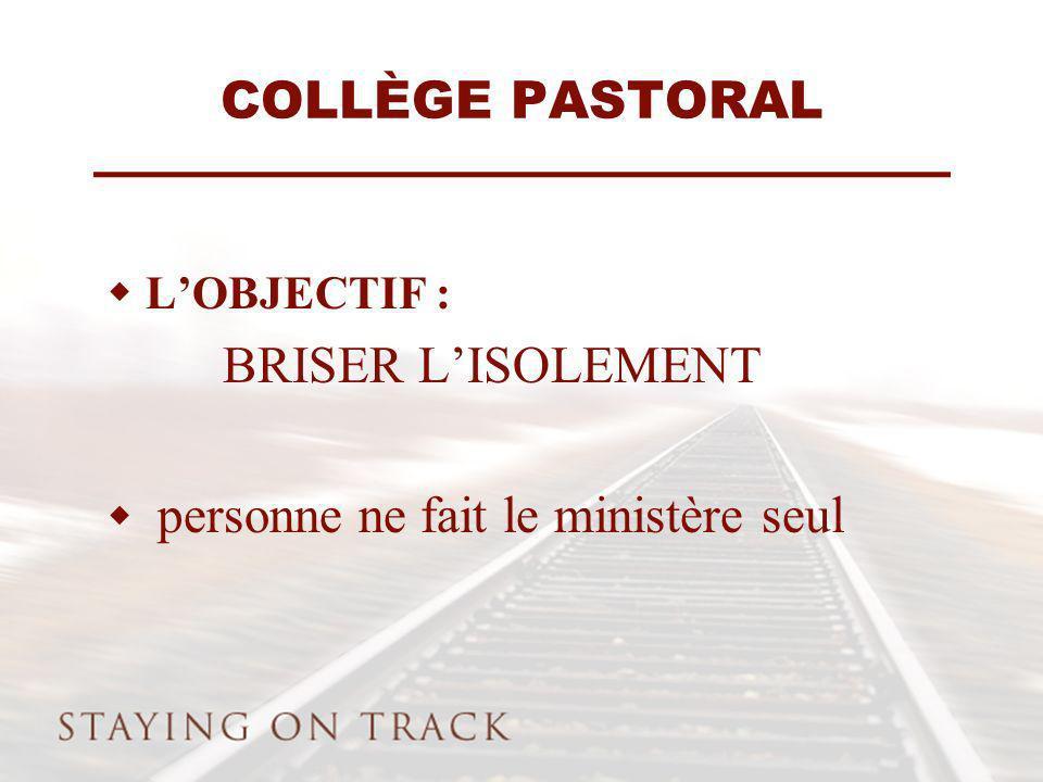 COLLÈGE PASTORAL LOBJECTIF : BRISER LISOLEMENT personne ne fait le ministère seul