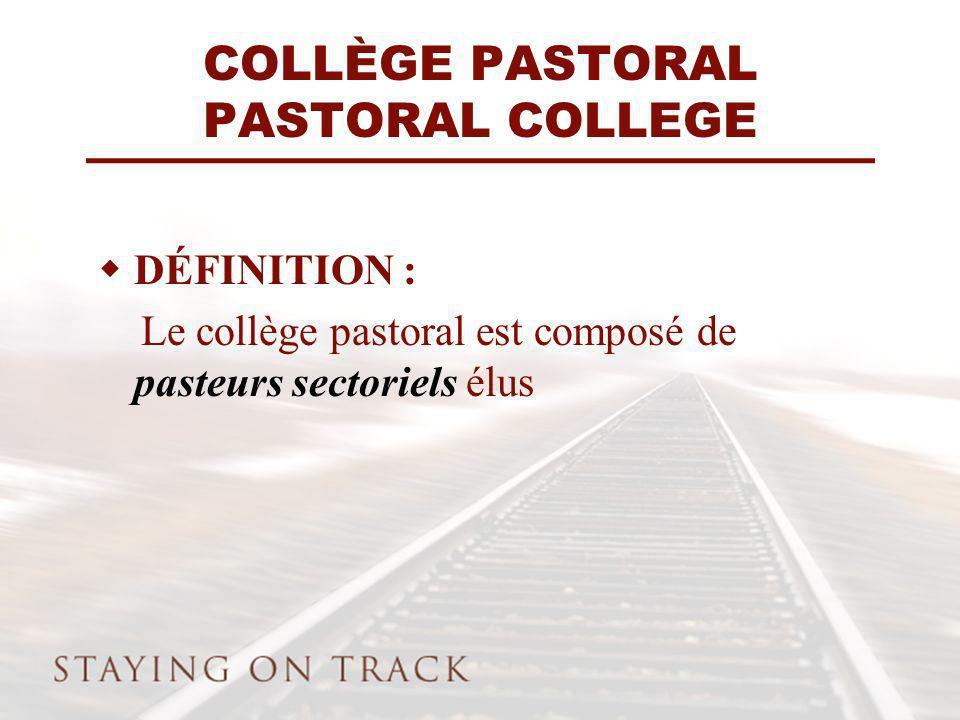 COLLÈGE PASTORAL PASTORAL COLLEGE DÉFINITION : Le collège pastoral est composé de pasteurs sectoriels élus