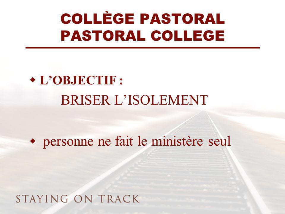 COLLÈGE PASTORAL PASTORAL COLLEGE LOBJECTIF : BRISER LISOLEMENT personne ne fait le ministère seul