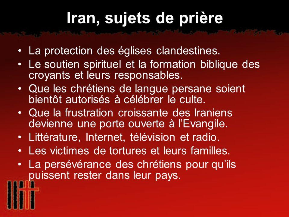 Iran, sujets de prière La protection des églises clandestines. Le soutien spirituel et la formation biblique des croyants et leurs responsables. Que l