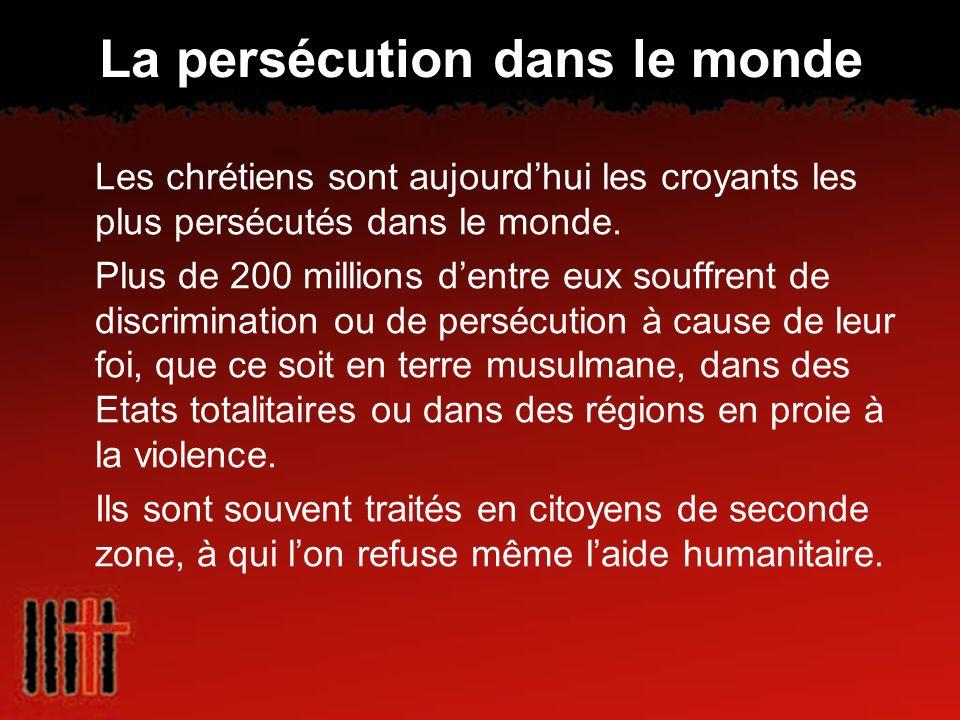 La persécution dans le monde Les chrétiens sont aujourdhui les croyants les plus persécutés dans le monde. Plus de 200 millions dentre eux souffrent d