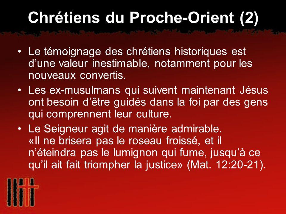 Chrétiens du Proche-Orient (2) Le témoignage des chrétiens historiques est dune valeur inestimable, notamment pour les nouveaux convertis. Les ex-musu