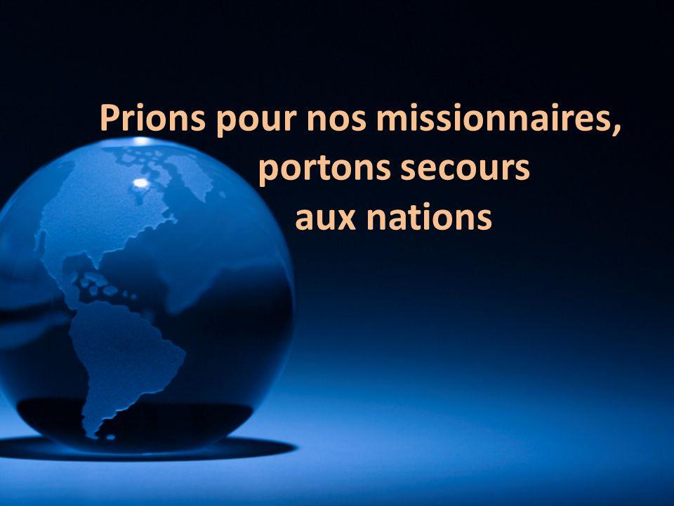 Prions pour nos missionnaires, portons secours aux nations