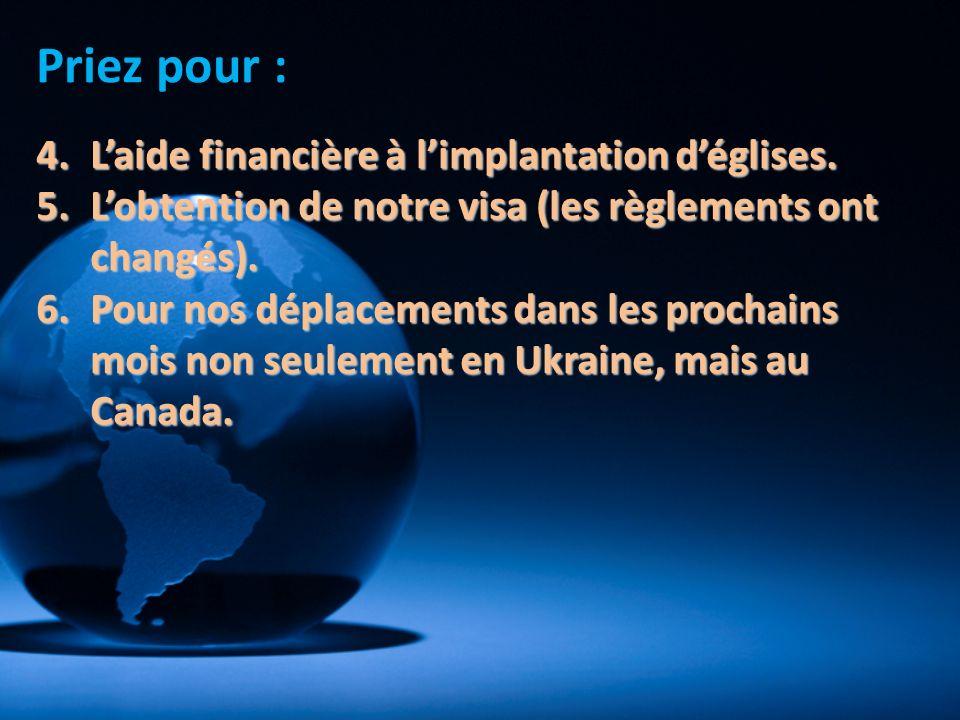 4.Laide financière à limplantation déglises. 5.Lobtention de notre visa (les règlements ont changés). 6.Pour nos déplacements dans les prochains mois