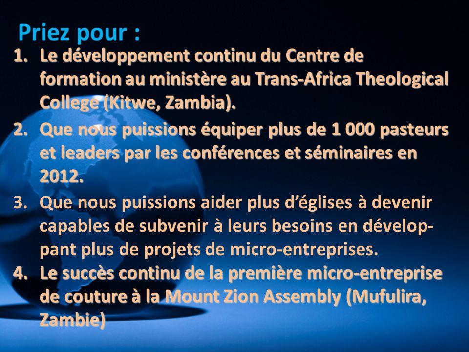 1.Le développement continu du Centre de formation au ministère au Trans-Africa Theological College (Kitwe, Zambia). 2.Que nous puissions équiper plus