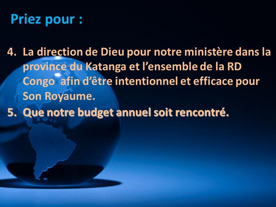 4.La direction de Dieu pour notre ministère dans la province du Katanga et lensemble de la RD Congo afin dêtre intentionnel et efficace pour Son Royau