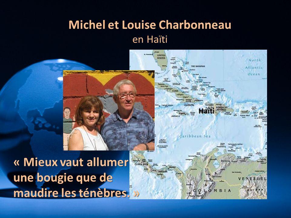 Michel et Louise Charbonneau en Haïti Haïti « Mieux vaut allumer une bougie que de maudire les ténèbres. »