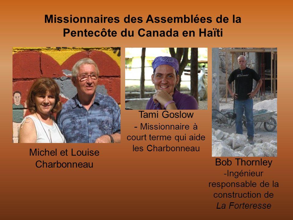 Missionnaires des Assemblées de la Pentecôte du Canada en Haïti Michel et Louise Charbonneau Bob Thornley -Ingénieur responsable de la construction de La Forteresse Tami Goslow - Missionnaire à court terme qui aide les Charbonneau