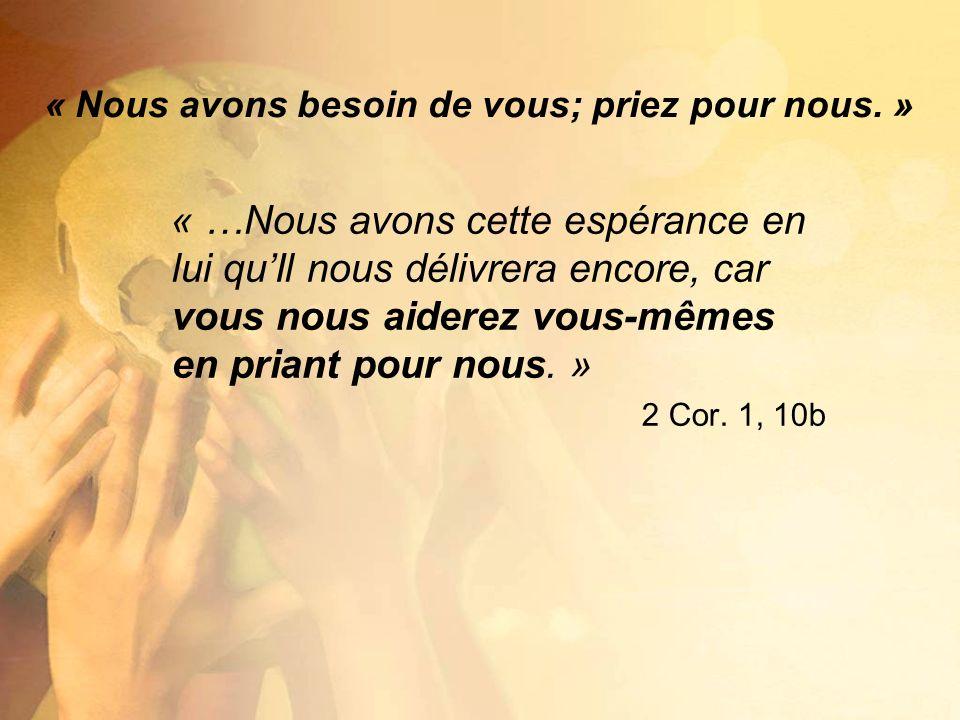 « …Nous avons cette espérance en lui quIl nous délivrera encore, car vous nous aiderez vous-mêmes en priant pour nous. » 2 Cor. 1, 10b « Nous avons be