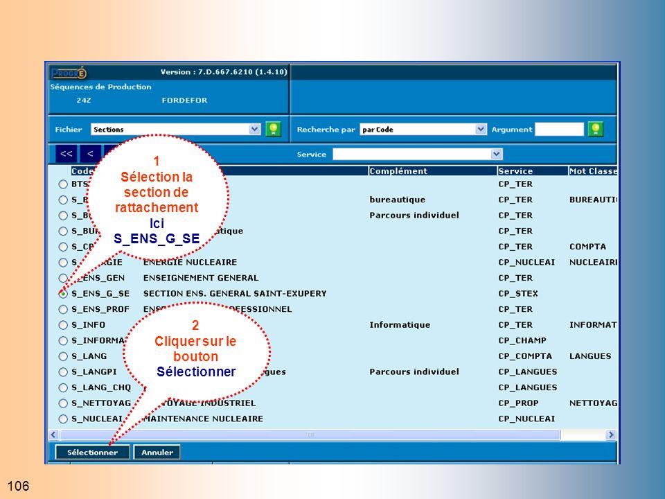 106 1 Sélection la section de rattachement Ici S_ENS_G_SE 2 Cliquer sur le bouton Sélectionner