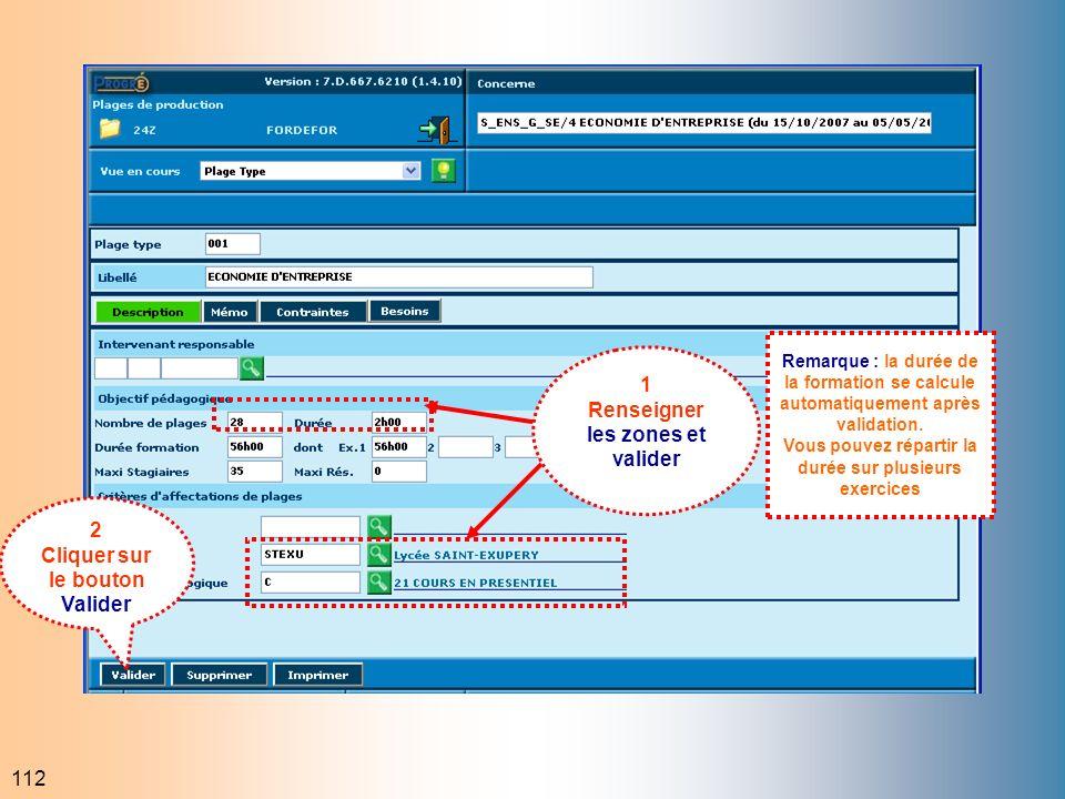 112 2 Cliquer sur le bouton Valider 1 Renseigner les zones et valider Remarque : la durée de la formation se calcule automatiquement après validation.