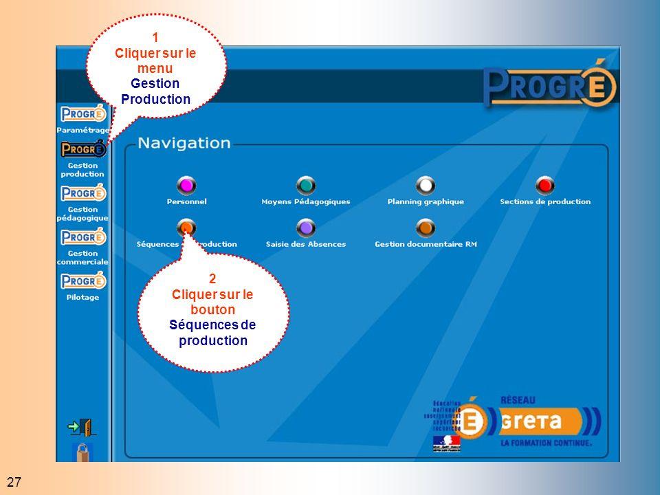 27 1 Cliquer sur le menu Gestion Production 2 Cliquer sur le bouton Séquences de production