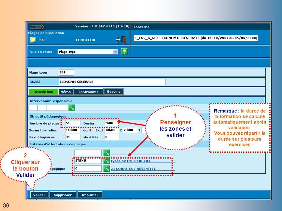 36 2 Cliquer sur le bouton Valider 1 Renseigner les zones et valider Remarque : la durée de la formation se calcule automatiquement après validation.