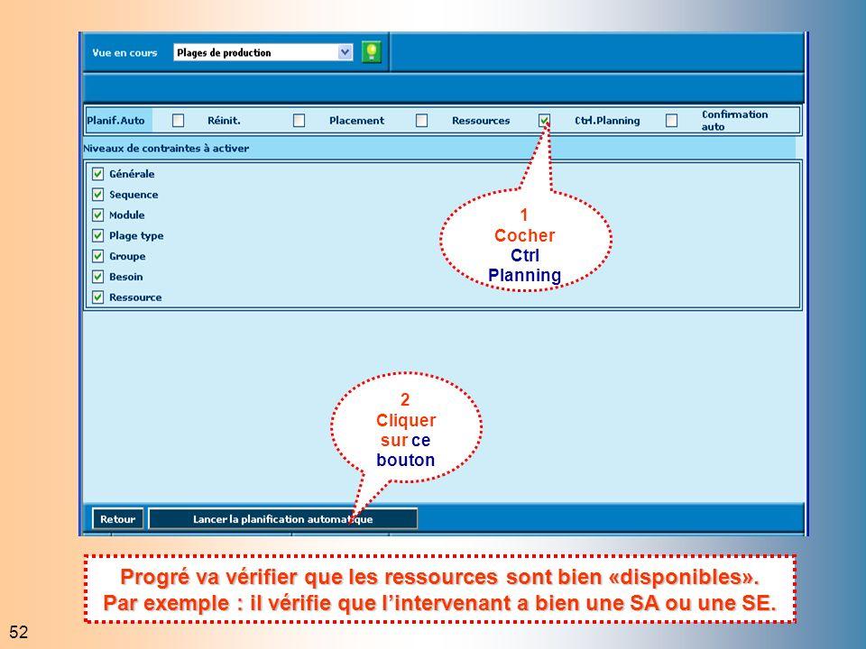 52 1 Cocher Ctrl Planning 2 Cliquer sur ce bouton Progré va vérifier que les ressources sont bien «disponibles». Par exemple : il vérifie que linterve