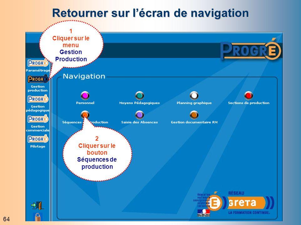 64 Retourner sur lécran de navigation 1 Cliquer sur le menu Gestion Production 2 Cliquer sur le bouton Séquences de production