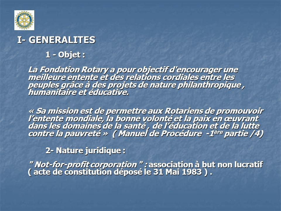 I- GENERALITES 1 - Objet : La Fondation Rotary a pour objectif d'encourager une meilleure entente et des relations cordiales entre les peuples grâce à