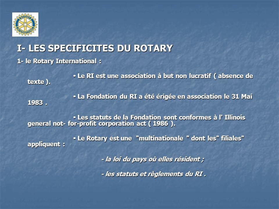 I- LES SPECIFICITES DU ROTARY 1- le Rotary International : Le RI est une association à but non lucratif ( absence de texte ). Le RI est une associatio
