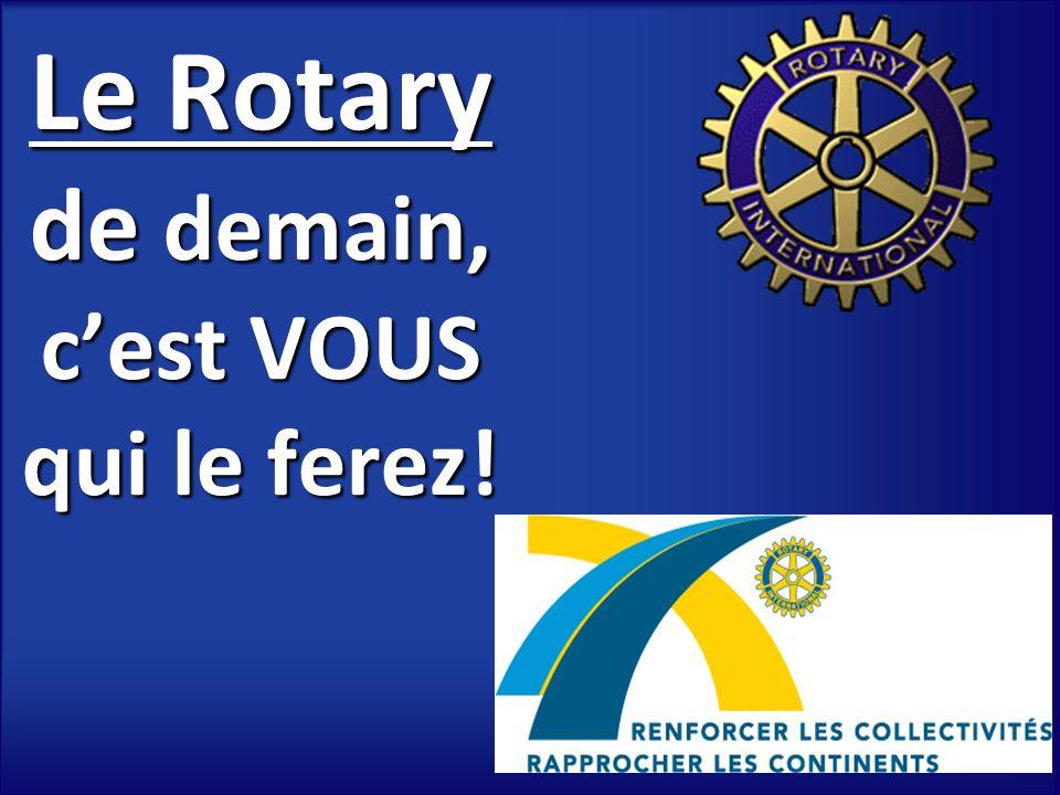 Le Rotary de demain, cest VOUS qui le ferez!