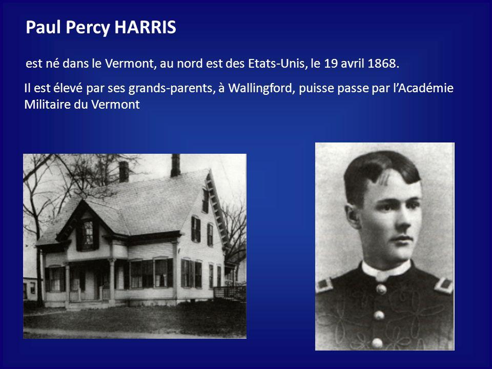 Paul Percy HARRIS est né dans le Vermont, au nord est des Etats-Unis, le 19 avril 1868.