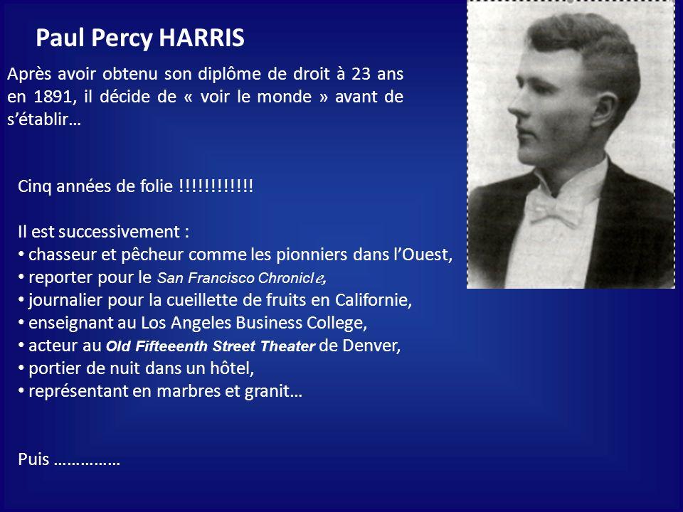 Paul Percy HARRIS il sembarque comme homme déquipage pour bateau à bestiaux vers lAngleterre, il fait du tourisme à Londres, revenu à aux Etats Unis, il sembauche pour cueillir des oranges à la Nouvelle Orléans….