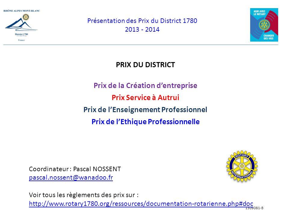 Présentation des Prix du District 1780 2013 - 2014 1309081-B PRIX DU DISTRICT Prix de la Création dentreprise Prix Service à Autrui Prix de lEnseignem