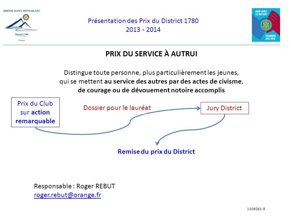 Présentation des Prix du District 1780 2013 - 2014 1309081-B PRIX DU SERVICE À AUTRUI Distingue toute personne, plus particulièrement les jeunes, qui