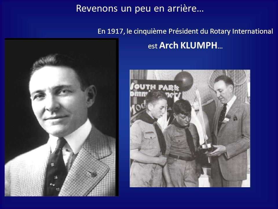 Revenons un peu en arrière… En 1917, le cinquième Président du Rotary International est Arch KLUMPH …